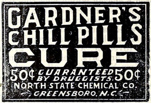 This is a real ad for Gardner's Chill Pills Cure that appeared in the  North Carolina Christian Advocate, June 4, 1902, page 14.