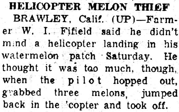 In 1957, a helicopter landed and stole three melons.