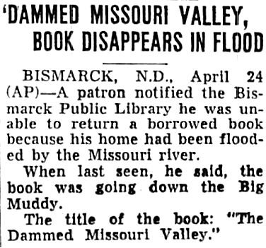 The book Dammed Missouri Valley disappeared in a flood.
