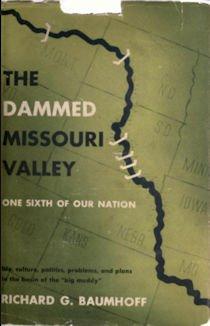 The Dammed Missouri Valley by Richard G. Baumhoff