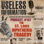 St Louis Diphtheria Tragedy - Useless Information Podcast