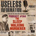 The Sleep-Walking Murderer - Useless Information Podcast #144